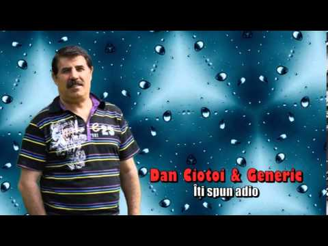 DAN CIOTOI & GENERIC - ITI SPUN ADIO