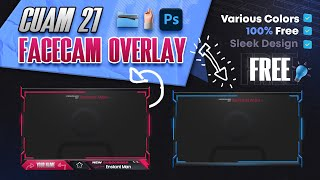 FREE! Cuam 21 Facecam Overlay | Facecam Border with Various Colors | Photoshop Template