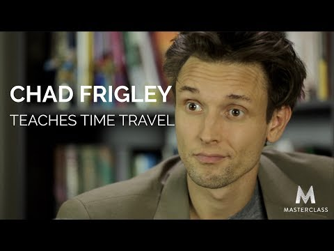 Chad Frigley Teaches Time Travel - MASTERCLASS