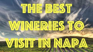 The Best Wineries to Visit in Napa Valley