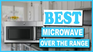 Best Over The Range Microwave Oven That Are Worth Your Money