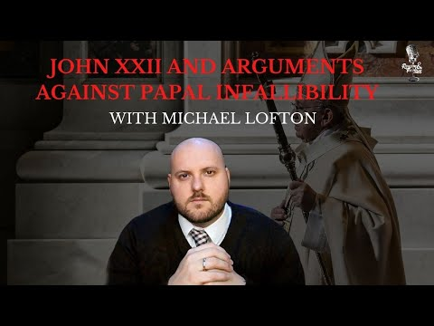 John XXII's Quia Quorundam and Arguments Against Papal Infallibility with Michael Lofton