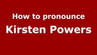 How to pronounce Kirsten Powers (American English/US)  - PronounceNames.com