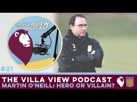 The Villa View Podcast #21 | MARTIN O'NEILL: HERO OR VILLAIN?