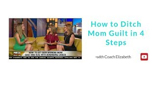 How to Ditch Mom Guilt in 4 steps