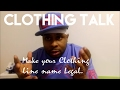 Clothing Talk: How to start a clothing line | Make your clothing line name legal