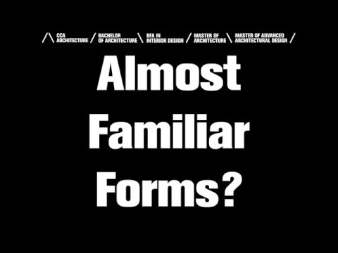 Almost Familiar Forms (a three-part Architecture event)