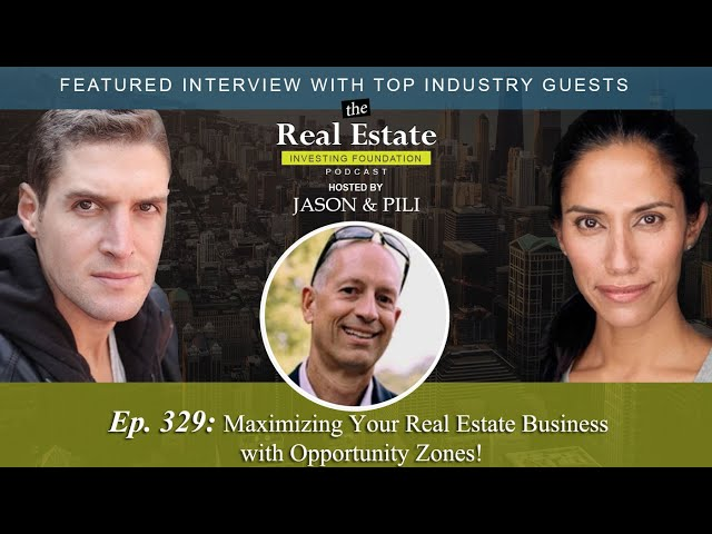 Ep. 329: Maximizing Your Real Estate Business with Opportunity Zones!