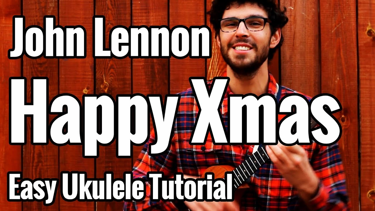 John Lennon - Happy Christmas (War Is Over) - Ukulele Tutorial - YouTube
