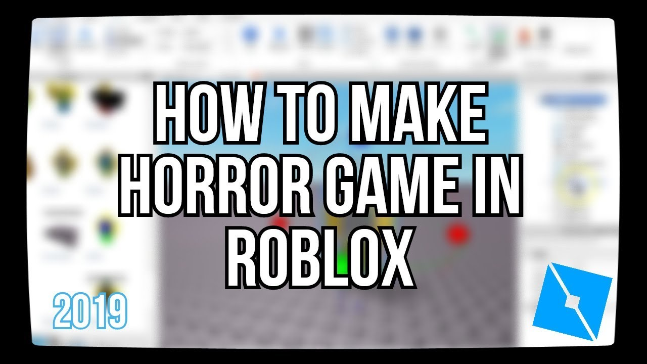 Youtube Creating Roblox Game How To Make A Horror Game In Roblox 2019 Youtube