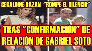 GERALDINE BAZAN ROMPE EL SILENCIO tras CONFIRMACIÒN del ROMANCE de GABRIEL SOTO e IRINA BAEVA