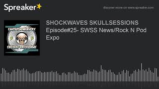 Episode#25- SWSS News/Rock N Pod Expo