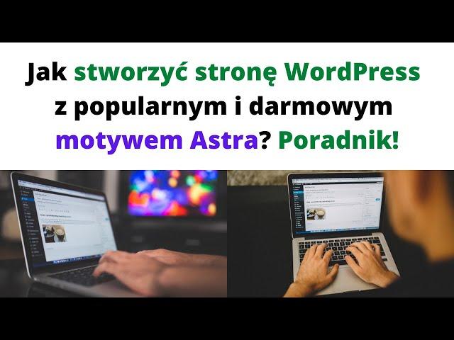 Jak stworzyć stronę WordPress z popularnym i darmowym motywem Astra❓ Poradnik💻