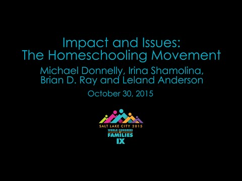 The Homeschooling Movement - Michael Donnelly, Irina Shamolina, Brian Ray, Leland Anderson