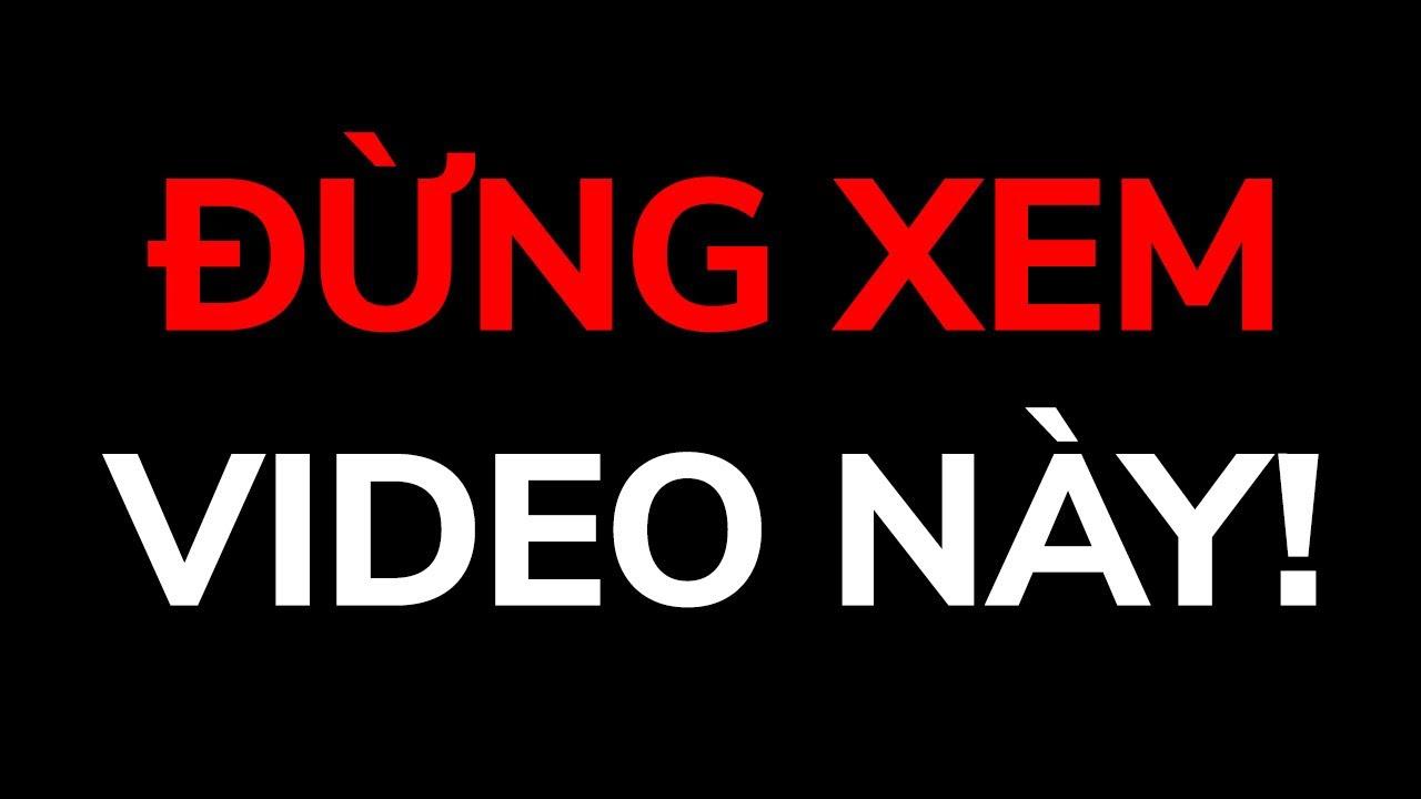 Đừng Xem Video Này Dù Có Chuyện Gì Xảy Ra