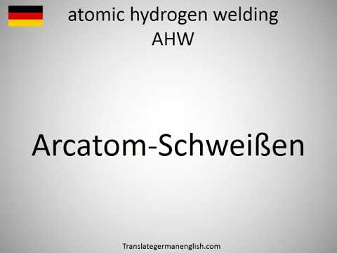 How to say atomic hydrogen welding AHW in German?