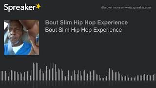 Bout Slim Hip Hop Experience (part 3 of 5)