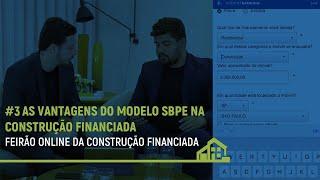 #3 Feirão da Construção Financiada APOIO CAIXA •As vantagens do modelo SBPE na construção financiada