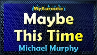 MAYBE THIS TIME - KARAOKE in the style of MICHAEL MURPHY