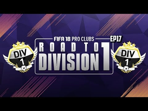 FIFA 18 Pro Clubs Series | #17 | DIVISION 1!