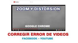 Corregir error de videos con aumento de zoom en Google Chrome || youtube || facebook
