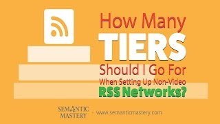 How Many Tiers Should I Go For When Setting Up Non-Video RSS Networks?