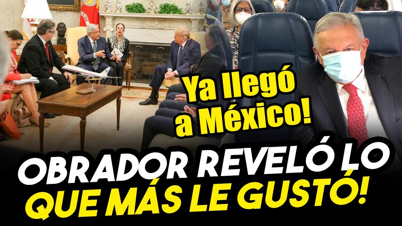 Termina el viaje a EEUU! Obrador reveló lo que más le gustó de su encuentro con Trump
