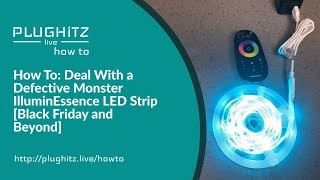 How To: Deal With a Defective Monster IlluminEssence LED Strip - PLUGHITZ Live How To