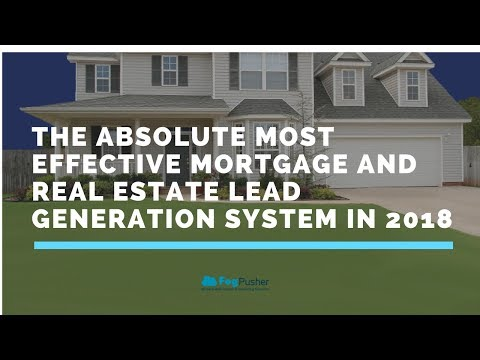 the-absolute-most-effective-mortgage-and-real-estate-lead-generation-system-in-2018