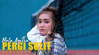 Mala Agatha - Pergi Sulit Bertahan Sakit (Official Music Video)