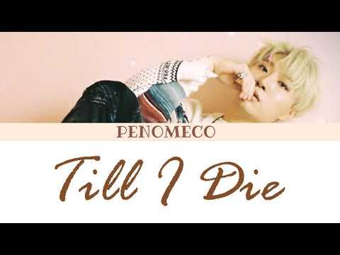 [LYRICS/가사] PENOMECO (페노메코) - 'TILL I DIE' (Color Coded Lyrics/Han/Rom/Eng)