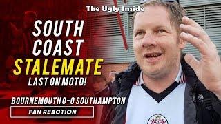 FAN REACTION: South Coast stalemate, last on MOTD | Bournemouth 0-0 Southampton | The Ugly Inside