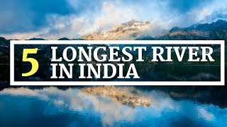 Top 5 - Longest Rivers in India