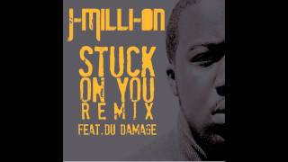 J-Milli-on - Stuck On You (Remix) Feat. Du Damage