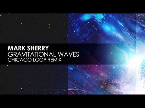 Mark Sherry - Gravitational Waves (Chicago Loop Remix)