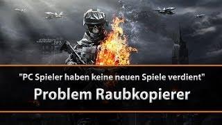 """""""PC Spieler haben keine neuen Spiele verdient"""" - Problem Raubkopierer"""