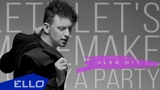 ALEN HIT   Let's Make A Party / Премьера песни