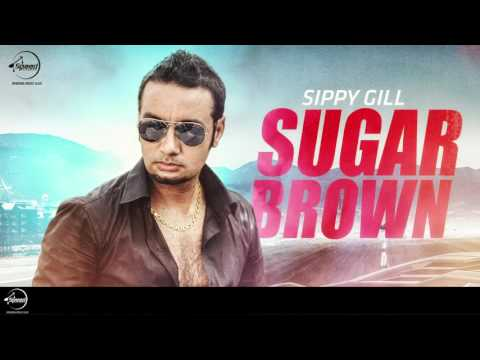 Sugar Brown ( Full Audio Song ) | Sippy Gill | Punjabi Song Collection | Speed Records