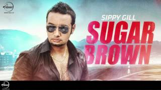 Sugar Brown ( Full Audio Song )   Sippy Gill   Punjabi Song Collection   Speed Records