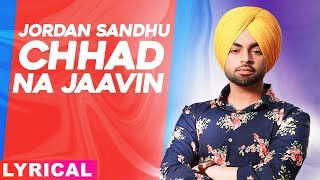 Chhad Na Jaavin (Lyrical Video) | Jordan Sandhu | Bunty Bains | Latest Punjabi Song 2020