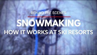 Ski Resorts - Behind the Scenes - How Snowmaking at Ski Resorts Works
