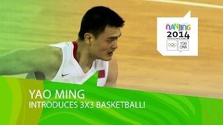 Yao Ming explains 3x3 Basketball   Nanjing 2014 Youth Olympic Games