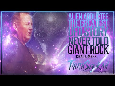 Alien Abductee | The Greatest UFO Story Never Told | Giant Rock | Chad C Meek