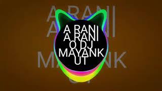 A RANI A RANI O DJ MAYANK UT 2018 (daunload link in discription)
