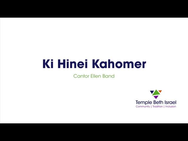 Ki Hinei Kahomer