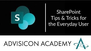 SharePoint Tips and Tricks for the Everyday User | Advisicon Webinar Wednesday