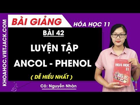 Luyện tập ancol - phenol - Bài 42 - Hóa học 11 - Cô Nguyễn Thị Nhàn (DỄ HIỂU NHẤT)