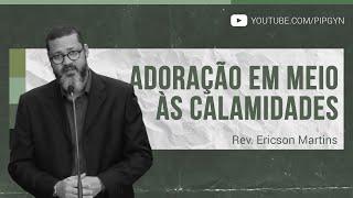 Adoração em Meio às Calamidades - Salmo 103:1-5 | Rev. Ericson Martins