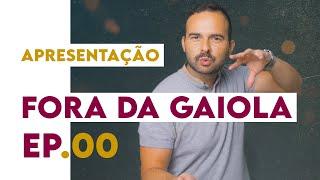 Fora da Gaiola - Apresentação Ep.00