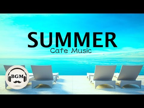 HAPPY SUMMER CAFE MUSIC  JAZZ & BOSSA NOVA MUSIC  MUSIC FOR WORK, STUDY  BACKGROUND MUSIC